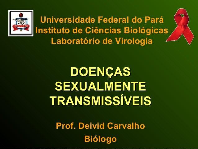 Universidade Federal do Pará Instituto de Ciências Biológicas Laboratório de Virologia DOENÇASDOENÇAS SEXUALMENTESEXUALMEN...