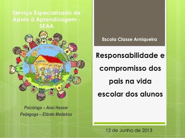Psicóloga – Anaí HaeserPedagoga – Elizete MedeirosEscola Classe Arniqueira12 de Junho de 2013Serviço Especializado deApoio...