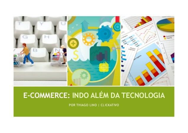 E-COMMERCE: INDO ALÉM DA TECNOLOGIAPOR THIAGO LINO | CLICKATIVO