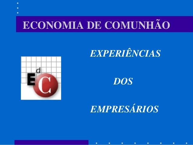 ECONOMIA DE COMUNHÃO EXPERIÊNCIAS DOS EMPRESÁRIOS