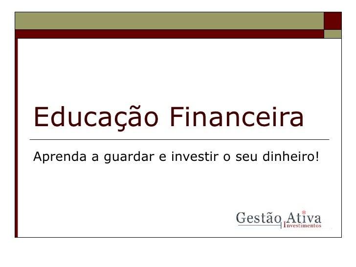 Educação Financeira Aprenda a guardar e investir o seu dinheiro!