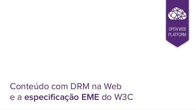 Conteúdo com DRM na Web e a especificação EME do W3C OPEN WEB PLATFORM