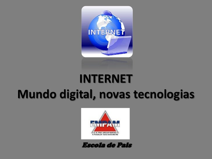 INTERNET<br />Mundo digital, novas tecnologias<br />Escola de Pais<br />
