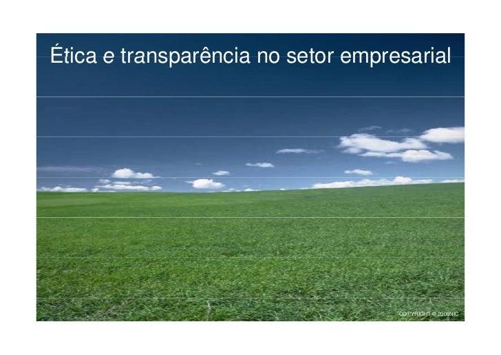 Ética e transparência no setor empresarial                                         COPYRIGHT © 2008NIC