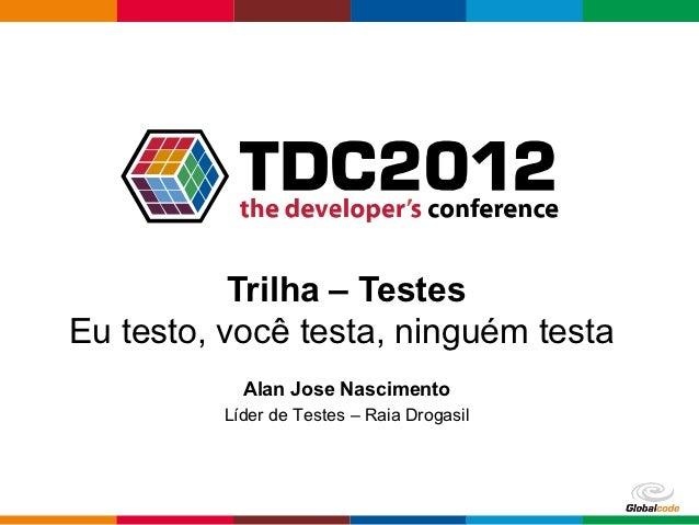 Trilha – TestesEu testo, você testa, ninguém testa           Alan Jose Nascimento         Líder de Testes – Raia Drogasil ...