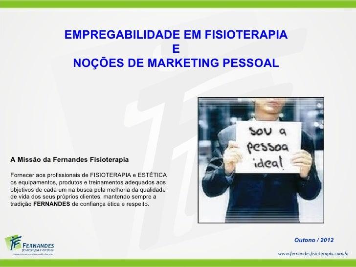 EMPREGABILIDADE EM FISIOTERAPIA                                 E                    NOÇÕES DE MARKETING PESSOALA Missão d...