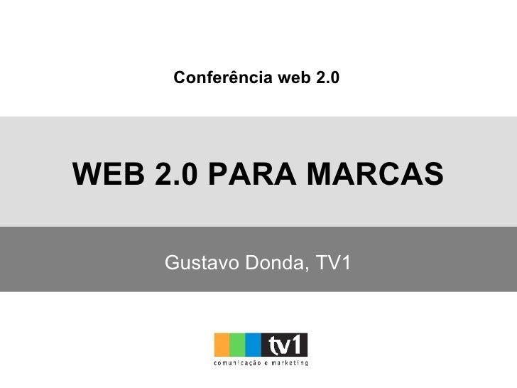 WEB 2.0 PARA MARCAS Gustavo Donda, TV1 Conferência web 2.0