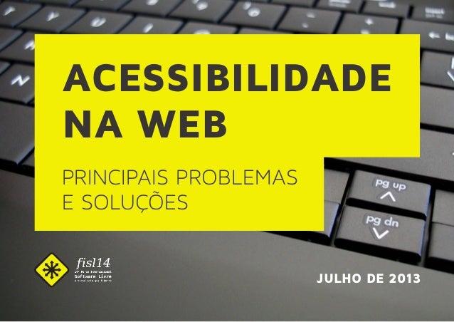ACESSIBILIDADE NA WEB PRINCIPAIS PROBLEMAS E SOLUÇÕES JULHO DE 2013