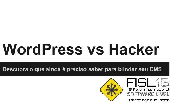 WordPress vs Hacker Descubra o que ainda é preciso saber para blindar seu CMS