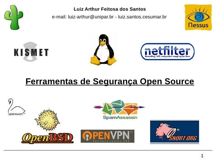 Luiz Arthur Feitosa dos Santos      e-mail: luiz-arthur@unipar.br - luiz.santos.cesumar.br     Ferramentas de Segurança Op...