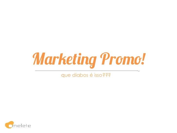 Marketing Promo!    que diabos é isso???