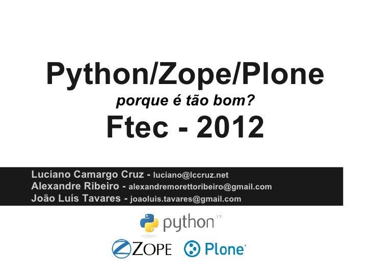 Python/Zope/Plone                  porque é tão bom?                Ftec - 2012Luciano Camargo Cruz - luciano@lccruz.netAl...