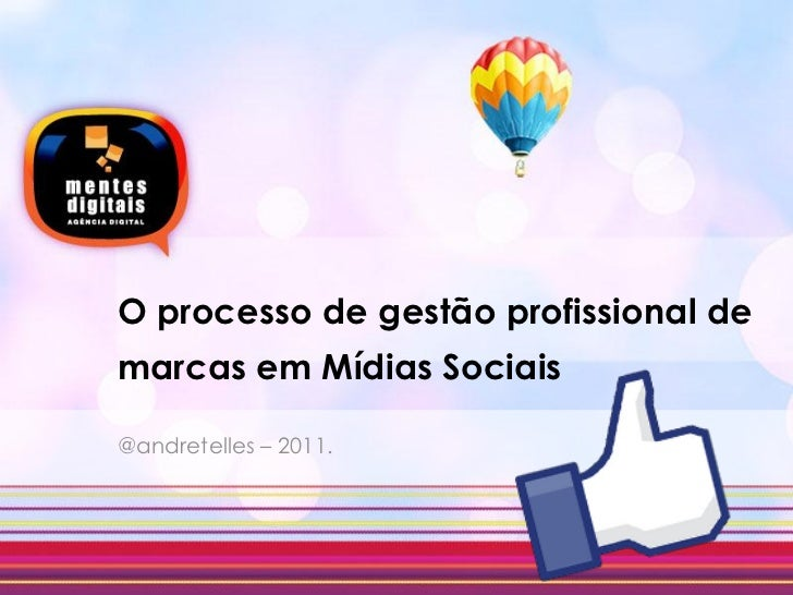 O processo de gestão profissional demarcas em Mídias Sociais@andretelles – 2011.