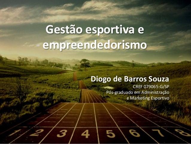 Diogo de Barros Souza CREF 079065-G/SP Pós-graduado em Administração e Marketing Esportivo Gestão esportiva e empreendedor...
