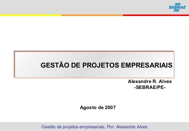 Gestão de projetos empresariais. Por: Alexandre Alves 11 GESTÃO DE PROJETOS EMPRESARIAISGESTÃO DE PROJETOS EMPRESARIAIS Ag...