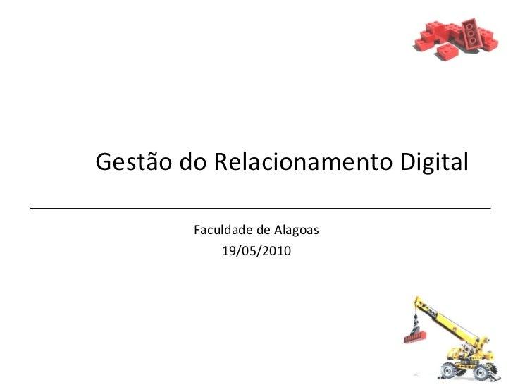 Gestão do Relacionamento Digital Faculdade de Alagoas 19/05/2010
