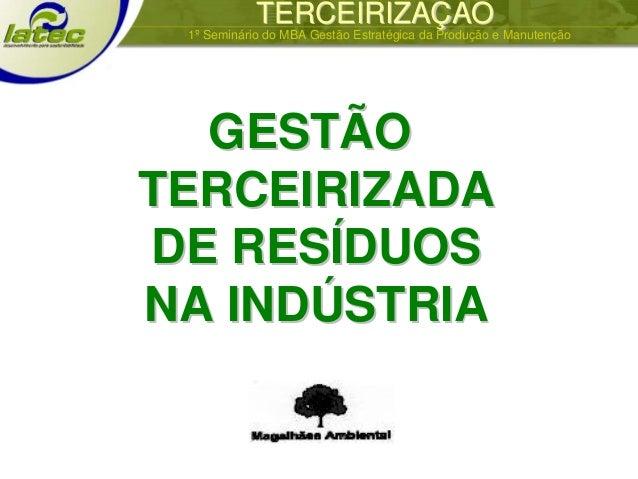 TERCEIRIZATERCEIRIZAÇÃÇÃOO 1º Seminário do MBA Gestão Estratégica da Produção e Manutenção GESTGESTÃÃOO TERCEIRIZADATERCEI...