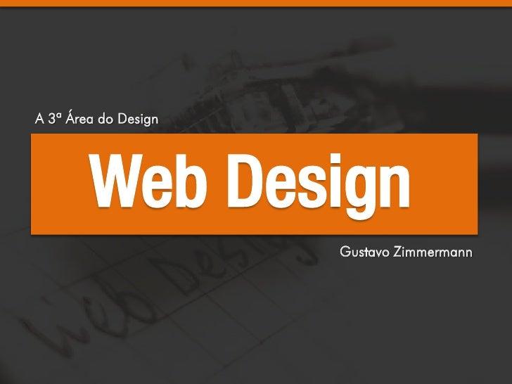 A 3ª Área do Design        Web Design                      Gustavo Zimmermann