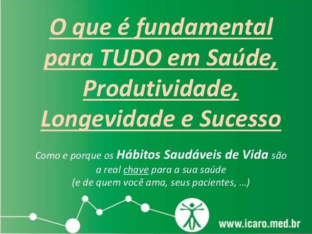 O que é fundamental  para TUDO em Saúde,  Produtividade,  Longevidade e Sucesso  Como e porque os Hábitos Saudáveis de Vid...