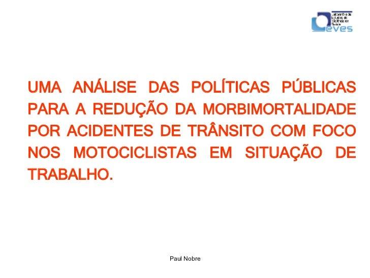 Paul Nobre UMA ANÁLISE DAS POLÍTICAS PÚBLICAS PARA A REDUÇÃO DA  MORBIMORTALIDADE  POR ACIDENTES DE TRÂNSITO COM FOCO NOS ...