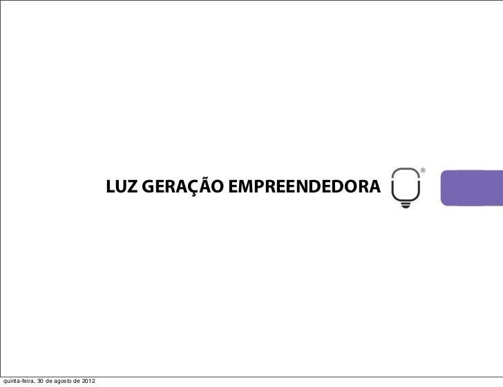 LUZ GERAÇÃO EMPREENDEDORAquinta-feira, 30 de agosto de 2012