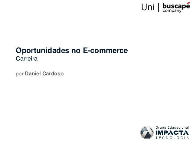 Oportunidades no E-commerceCarreirapor Daniel Cardoso