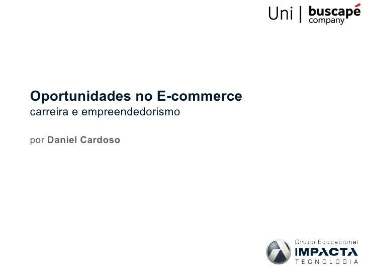 Oportunidades no E-commercecarreira e empreendedorismopor Daniel Cardoso