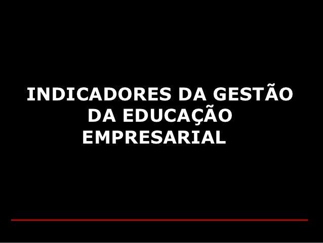 INDICADORES DA GESTÃO     DA EDUCAÇÃO    EMPRESARIAL