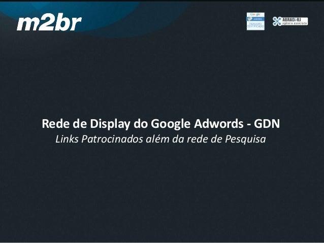 Rede de Display do Google Adwords - GDNLinks Patrocinados além da rede de Pesquisa