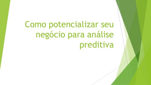 Como potencializar seu negócio para análise preditiva