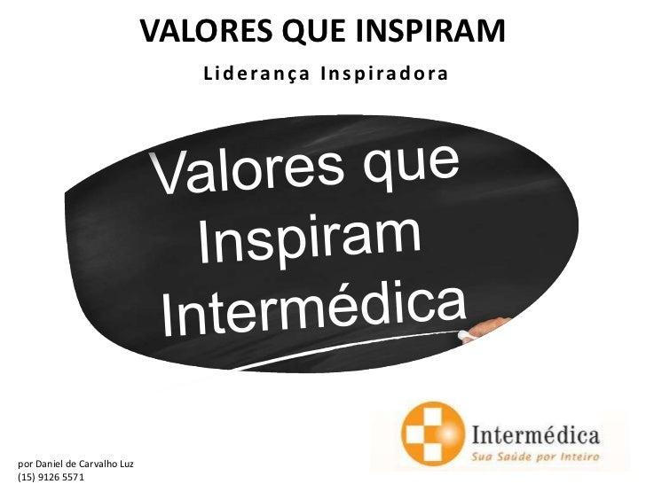 VALORES QUE INSPIRAM                                Liderança Inspiradorapor Daniel de Carvalho Luz(15) 9126 5571