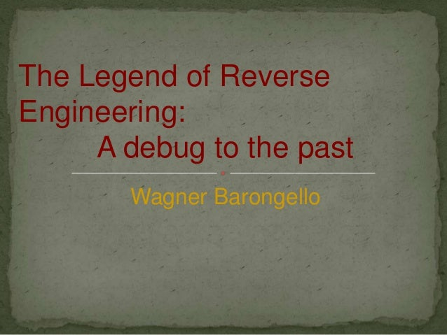 The Legend of Reverse Engineering: A debug to the past Wagner Barongello