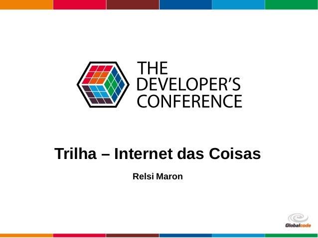 Globalcode – Open4education Trilha – Internet das Coisas Relsi Maron