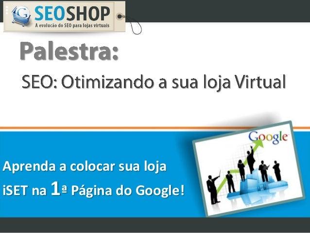Aprenda a colocar sua loja iSET na 1ª Página do Google!