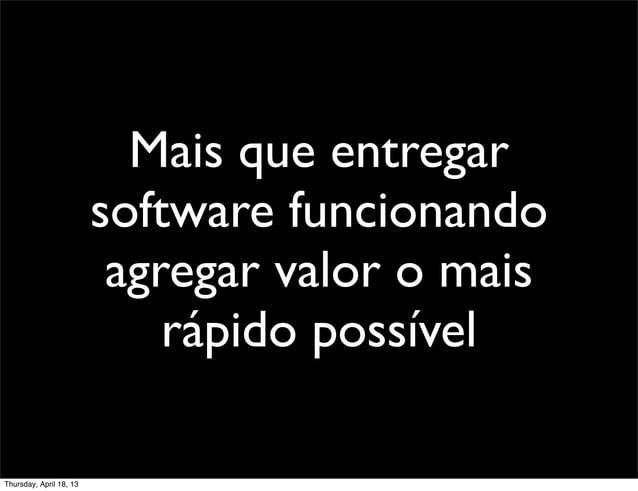Mais que entregar                         software funcionando                          agregar valor o mais              ...