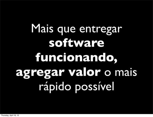Mais que entregar                        software                     funcionando,                  agregar valor o mais  ...