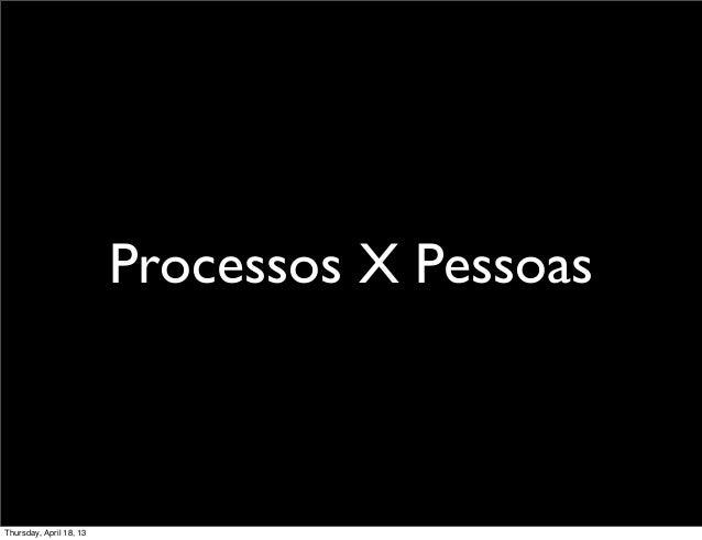 Processos X PessoasThursday, April 18, 13