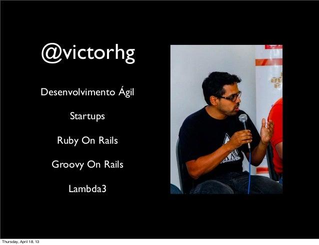 @victorhg                         Desenvolvimento Ágil                               Startups                            R...