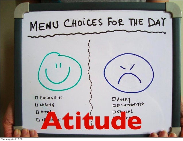 Thursday, April 18, 13                         Atitude