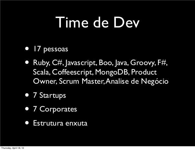 Time de Dev                         • 17 pessoas                         • Ruby, C#, Javascript, Boo, Java, Groovy, F#,   ...