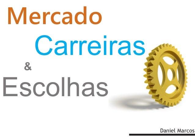 Mercado  Carreiras &  Escolhas Daniel Marcos
