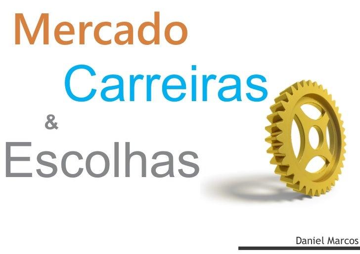 Mercado     Carreiras &Escolhas                 Daniel Marcos