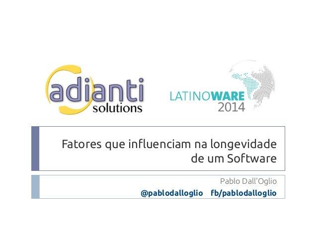 Fatores que influenciam na longevidade  de um Software  Pablo Dall'Oglio  @pablodalloglio fb/pablodalloglio