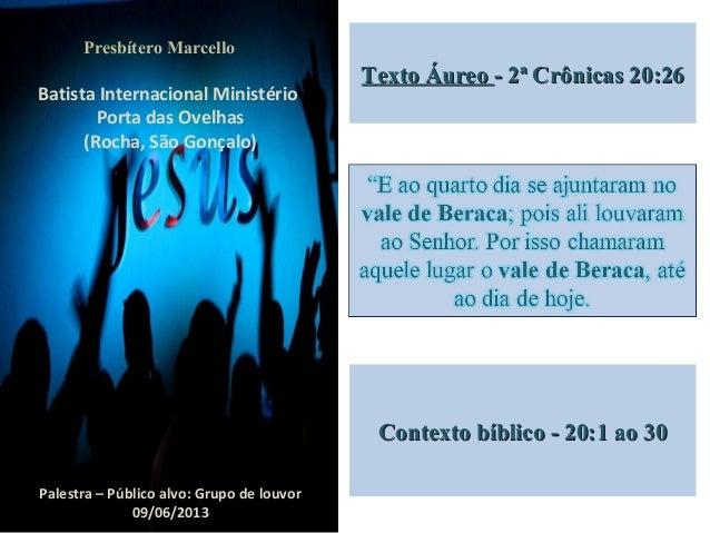 Texto ÁureoTexto Áureo - 2ª Crônicas 20:26- 2ª Crônicas 20:26Contexto bíblico - 20:1 ao 30Contexto bíblico - 20:1 ao 30Pre...