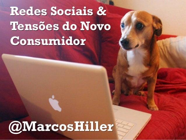 Redes Sociais &Tensões do NovoConsumidor@MarcosHiller