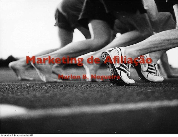 Marketing de Afiliação                                      Marlon B. Nogueiraterça-feira, 1 de fevereiro de 2011