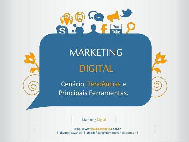 MARKETING DIGITAL Cenário, Tendências e Principais Ferramentas.  Marketing Digital Blog: www.flaviopavanelli.com.br ǀ Skyp...