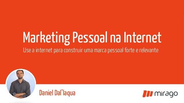 Daniel Dal'laqua Marketing Pessoal na Internet Use a internet para construir uma marca pessoal forte e relev...