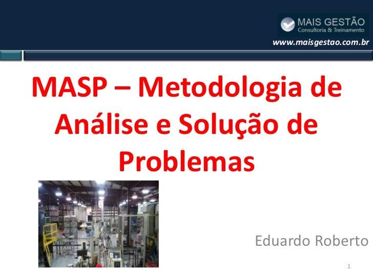 www.maisgestao.com.brMASP – Metodologia de Análise e Solução de      Problemas               Eduardo Roberto              ...