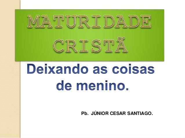 Pb. JÚNIOR CESAR SANTIAGO.